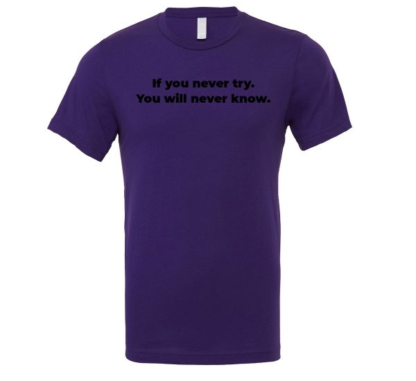 If You Never Try You Will Never Know - Purple-Black Motivational T-Shirt | EntreVisionU