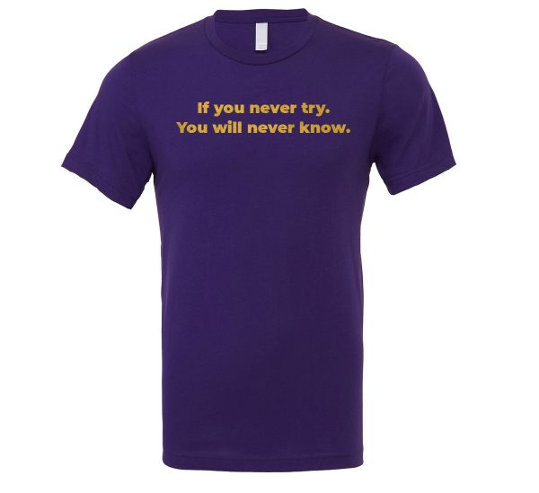 If You Never Try You Will Never Know - Purple-Gold Motivational T-Shirt | EntreVisionU