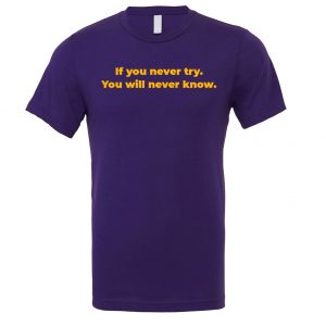 If You Never Try You Will Never Know - Purple-Yellow Motivational T-Shirt | EntreVisionU