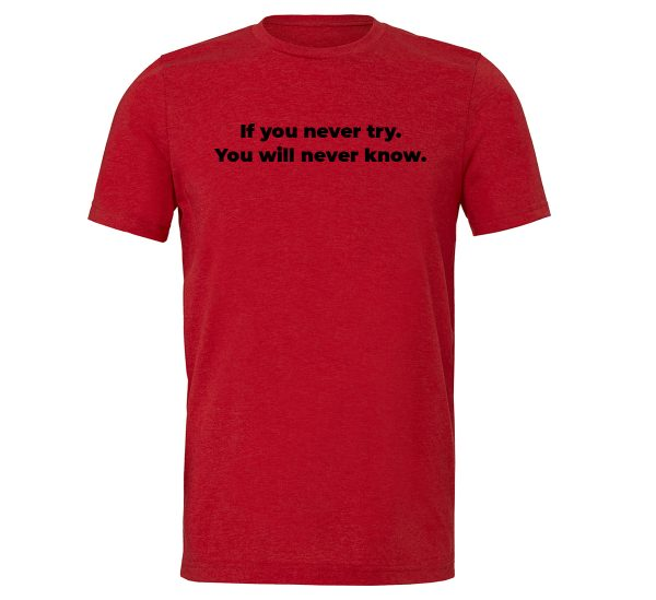 If You Never Try You Will Never Know - Red-Black Motivational T-Shirt | EntreVisionU