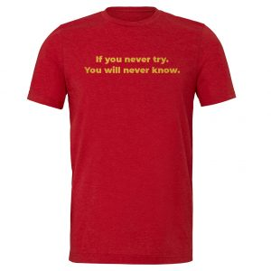 If You Never Try You Will Never Know - Red-Gold Motivational T-Shirt | EntreVisionU