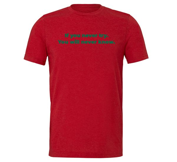 If You Never Try You Will Never Know - Red-Green Motivational T-Shirt | EntreVisionU