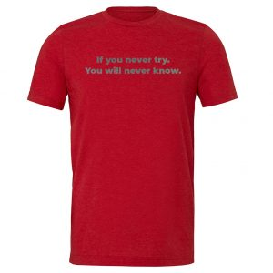 If You Never Try You Will Never Know - Red-Silver Motivational T-Shirt | EntreVisionU