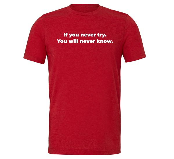 If You Never Try You Will Never Know - Red-White Motivational T-Shirt | EntreVisionU