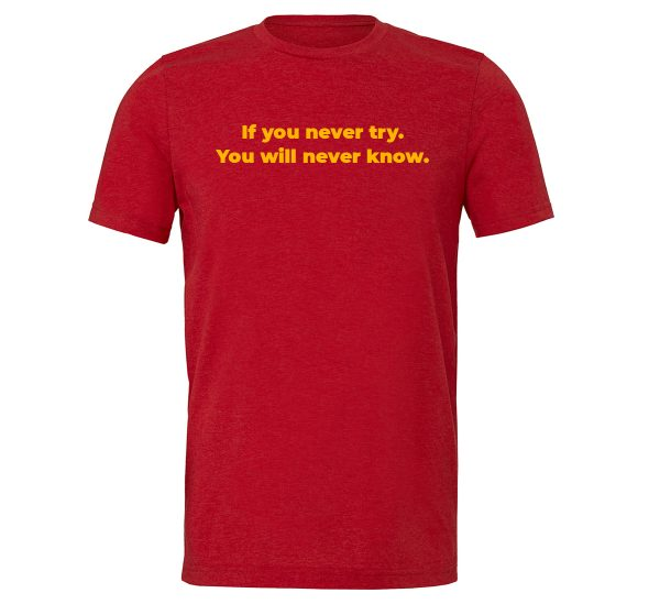 If You Never Try You Will Never Know - Red-Yellow Motivational T-Shirt | EntreVisionU