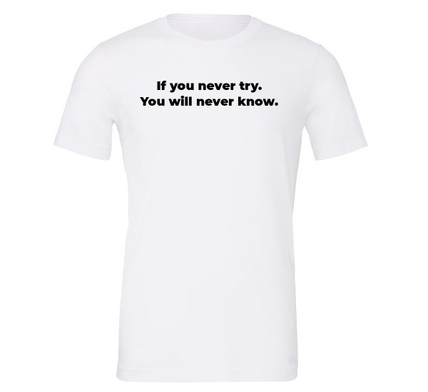 If You Never Try You Will Never Know - White-Black Motivational T-Shirt | EntreVisionU