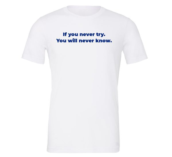 If You Never Try You Will Never Know - White-Blue Motivational T-Shirt | EntreVisionU