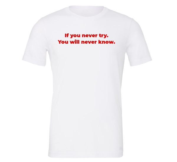 If You Never Try You Will Never Know - White-Red Motivational T-Shirt | EntreVisionU