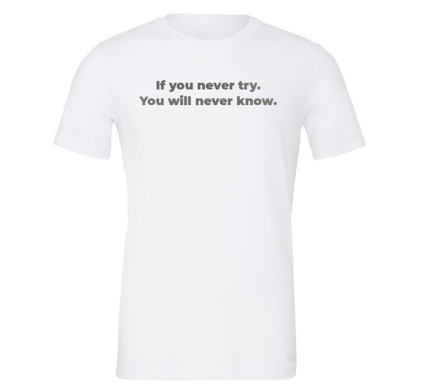 If You Never Try You Will Never Know - White-Silver Motivational T-Shirt | EntreVisionU