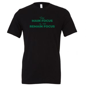 The Main Focus is to Remain Focus - Black-Green Motivational T-Shirt | EntreVisionU