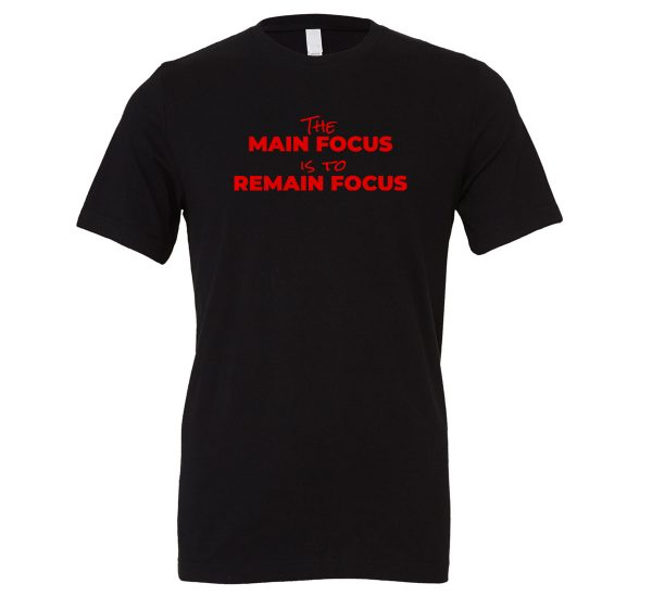 The Main Focus is to Remain Focus - Black-Red Motivational T-Shirt | EntreVisionU