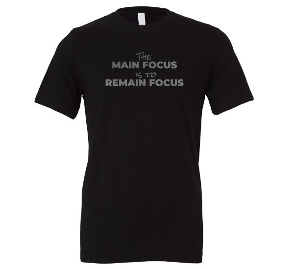 The Main Focus is to Remain Focus - Black-Silver Motivational T-Shirt | EntreVisionU