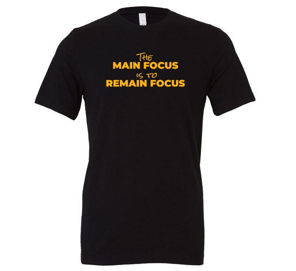The Main Focus is to Remain Focus - Black-Yellow Motivational T-Shirt | EntreVisionU