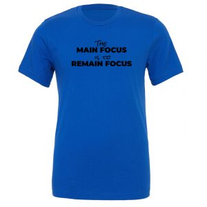 The Main Focus is to Remain Focus - Blue-Black Motivational T-Shirt | EntreVisionU