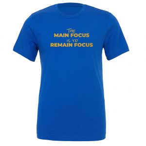 The Main Focus is to Remain Focus - Blue-Gold Motivational T-Shirt | EntreVisionU