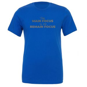 The Main Focus is to Remain Focus - Blue-Silver Motivational T-Shirt | EntreVisionU