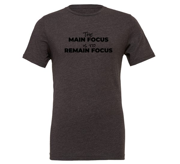 The Main Focus is to Remain Focus - Dark-Gray-Black Motivational T-Shirt | EntreVisionU