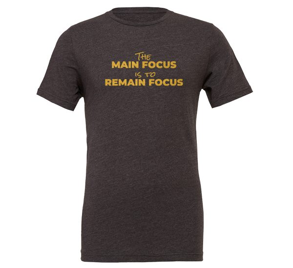 The Main Focus is to Remain Focus - Dark-Gray-Gold Motivational T-Shirt | EntreVisionU