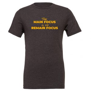 The Main Focus is to Remain Focus - Dark-Gray-Yellow Motivational T-Shirt | EntreVisionU