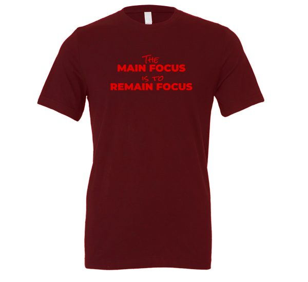 The Main Focus is to Remain Focus - Maroon-Red T-Shirt Front | EntreVisionU
