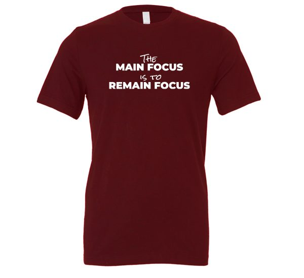 The Main Focus is to Remain Focus - Maroon-White Motivational T-Shirt | EntreVisionU