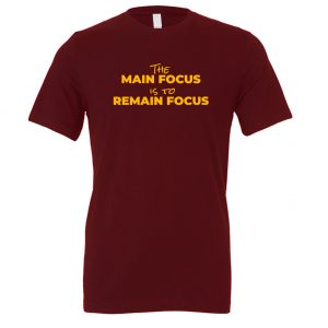 The Main Focus is to Remain Focus - Maroon-Yellow Motivational T-Shirt | EntreVisionU