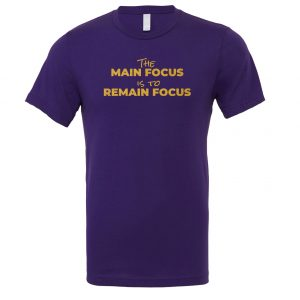 The Main Focus is to Remain Focus - Purple-Gold Motivational T-Shirt | EntreVisionU