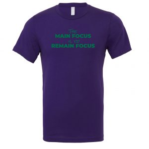 The Main Focus is to Remain Focus - Purple-Green Motivational T-Shirt | EntreVisionU