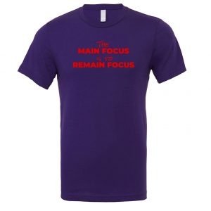 The Main Focus is to Remain Focus - Purple-Red Motivational T-Shirt | EntreVisionU