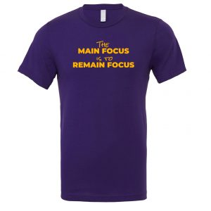 The Main Focus is to Remain Focus - Purple-Yellow Motivational T-Shirt | EntreVisionU