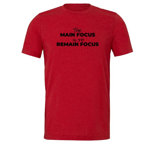 The Main Focus is to Remain Focus - Red-Black Motivational T-Shirt | EntreVisionU