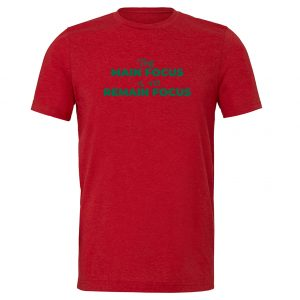 The Main Focus is to Remain Focus - Red-Green T-Shirt Front | EntreVisionU