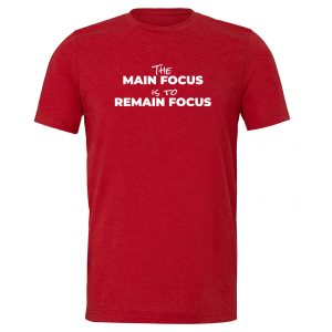 The Main Focus is to Remain Focus - Red-White T-Shirt Front | EntreVisionU