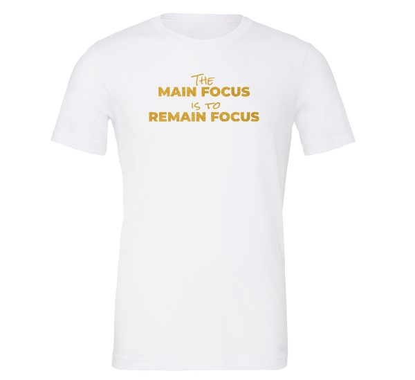 The Main Focus is to Remain Focus - White-Gold T-Shirt Front | EntreVisionU