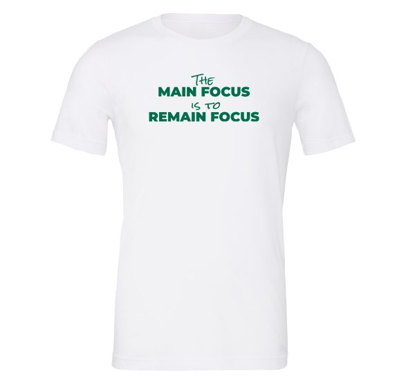 The Main Focus is to Remain Focus - White-Green T-Shirt Front | EntreVisionU