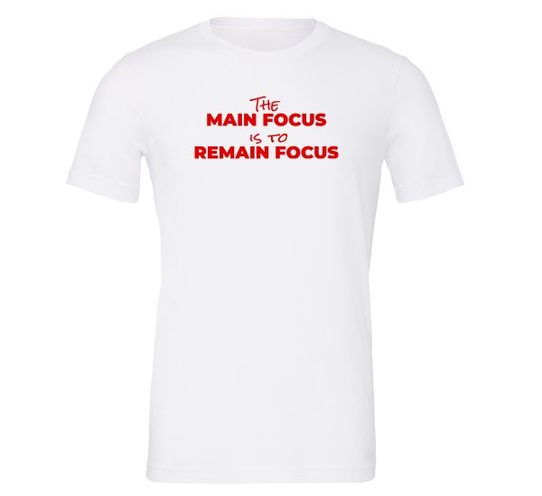 The Main Focus is to Remain Focus - White-Red T-Shirt Front | EntreVisionU