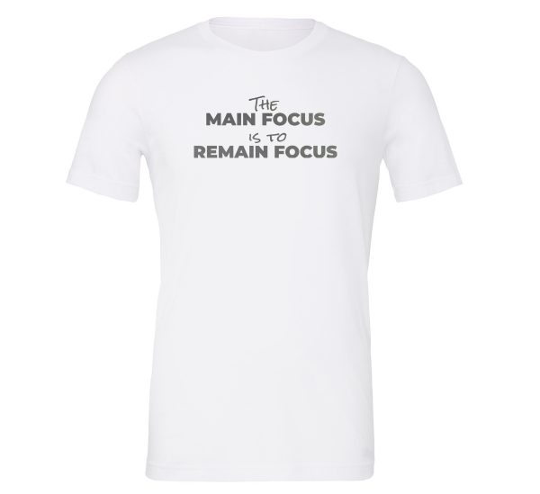 The Main Focus is to Remain Focus - White-Silver T-Shirt Front | EntreVisionU