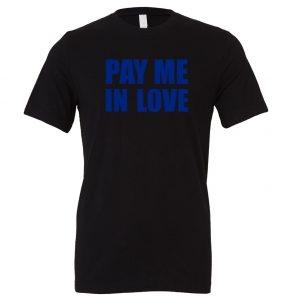 Pay Me In Love - Black_Blue T-Shirt Front   EntreVisionU
