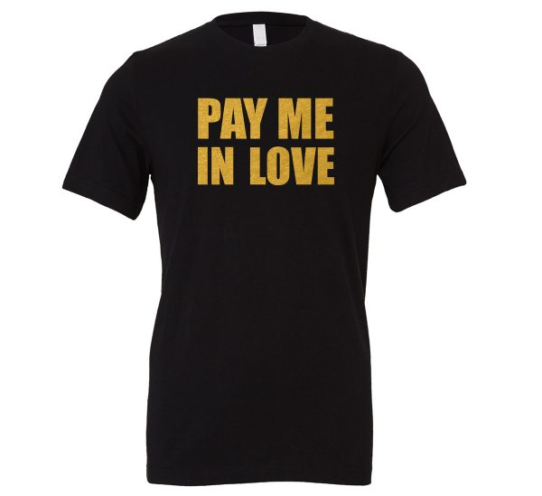Pay Me In Love - Black_Gold Motivational T-Shirt   EntreVisionU