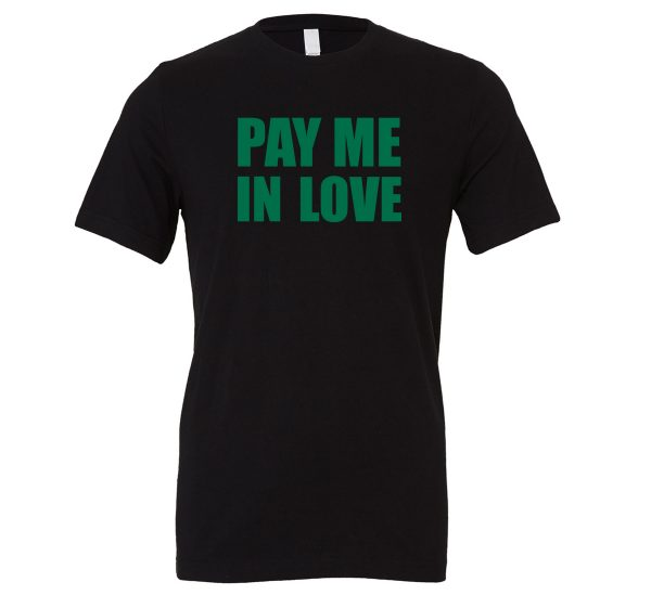 Pay Me In Love - Black_Green Motivational T-Shirt   EntreVisionU