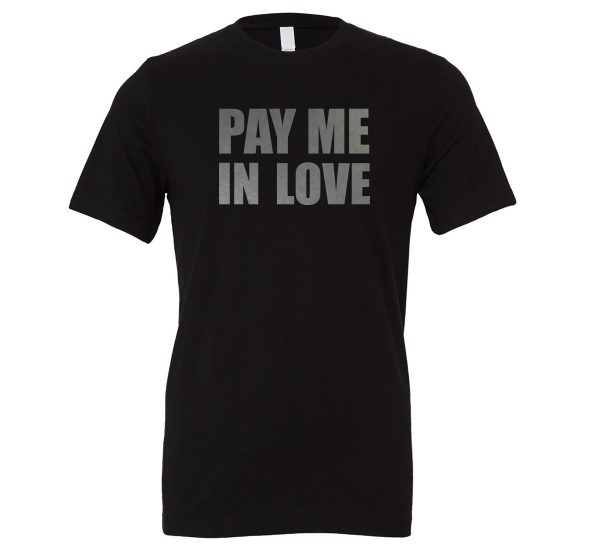Pay Me In Love - Black_Silver Motivational T-Shirt   EntreVisionU