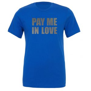 Pay Me In Love - Blue_Silver Motivational T-Shirt   EntreVisionU