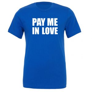 Pay Me In Love - Blue_White Motivational T-Shirt   EntreVisionU