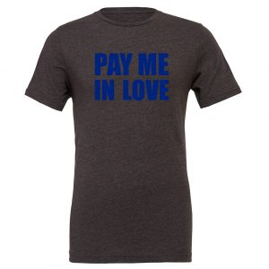 Pay Me In Love - Dark-Gray_Blue Motivational T-Shirt   EntreVisionU