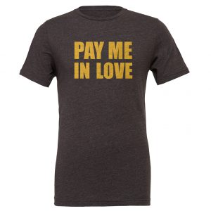 Pay Me In Love - Dark-Gray_Gold Motivational T-Shirt   EntreVisionU