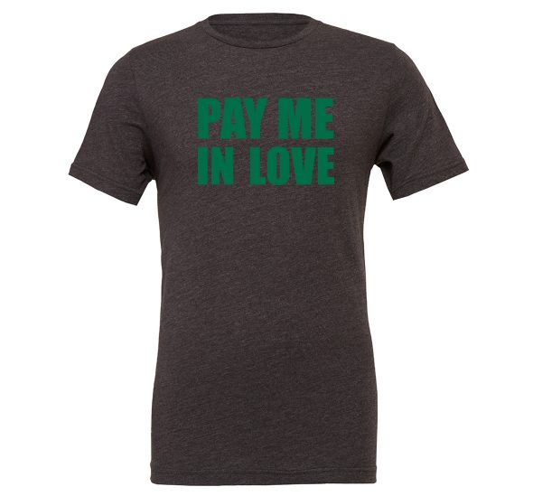 Pay Me In Love - Dark-Gray_Green Motivational T-Shirt   EntreVisionU