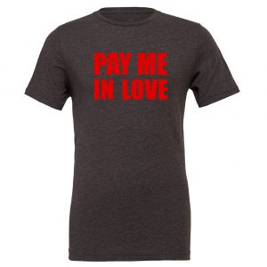 Pay Me In Love - Dark-Gray_Red Motivational T-Shirt   EntreVisionU