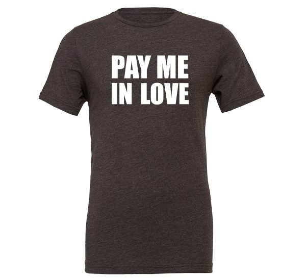 Pay Me In Love - Dark-Gray_White Motivational T-Shirt   EntreVisionU