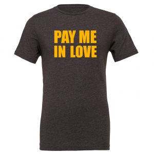 Pay Me In Love - Dark-Gray_Yellow Motivational T-Shirt   EntreVisionU