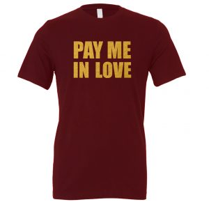 Pay Me In Love - Maroon_Gold Motivational T-Shirt | EntreVisionU